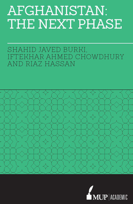 Afghanistan: The Next Phase - Burki, Shahid Javed (Editor), and Chowdhury, Iftekhar Ahmed (Editor), and Hassan, Riaz (Editor)