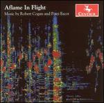 Aflame in Flight: Music by Robert Cogan and Pozzi Escot