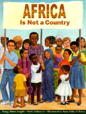 Africa Is Not a Country - Knight, Margy Burns, and Burns, Richard, Dr., and Melnicove, Mark