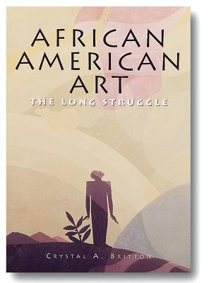 African American Art: The Long Struggle - Britton, Crystal A, and New Line Books