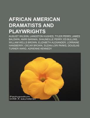 African American Dramatists and Playwrights: August Wilson, Langston Hughes, Tyler Perry, James Baldwin, Amiri Baraka, William Wells Brown - Books, LLC (Creator)