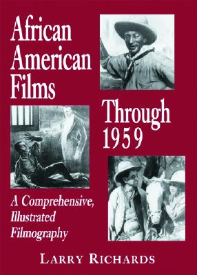 African American Films Through 1959: A Comprehensive, Illustrated Filmography - Richards, Larry, Dr.