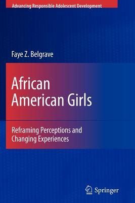 African American Girls: Reframing Perceptions and Changing Experiences - Belgrave, Faye Z, Dr.