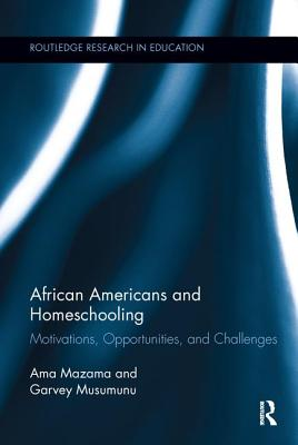 African Americans and Homeschooling: Motivations, Opportunities and Challenges - Mazama, Ama, and Musumunu, Garvey