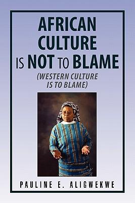 African Culture Is Not to Blame - Aligwekwe, Pauline E