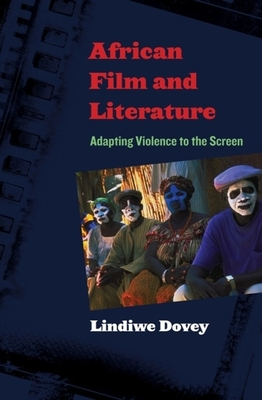 African Film and Literature: The Minister in the Mirror of American Fiction - Dovey, Lindiwe, Professor