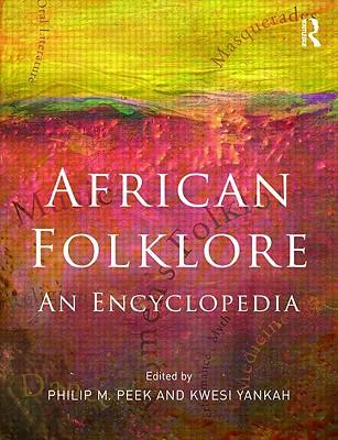 African Folklore: An Encyclopedia - Peek, Philip M (Editor)