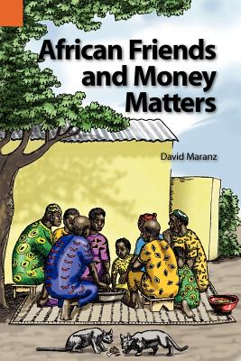African Friends and Money Matters: Observations from Africa - Maranz, David E