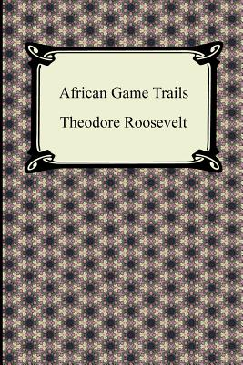 African Game Trails - Roosevelt, Theodore, IV