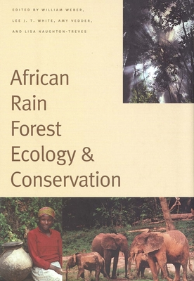 African Rain Forest Ecology and Conservation: An Interdisciplinary Perspective - Weber, William (Editor), and White, Lee J T, Mr. (Editor), and Vedder, Amy, Ms. (Editor)