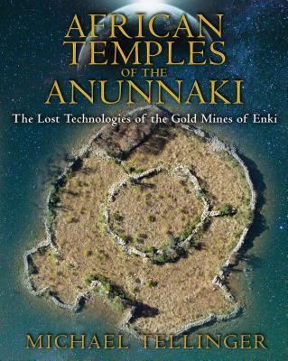 African Temples of the Anunnaki: The Lost Technologies of the Gold Mines of Enki - Tellinger, Michael