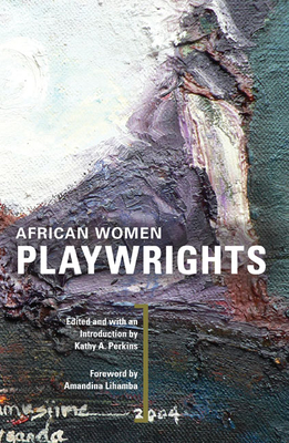 African Women Playwrights - Perkins, Kathy A (Editor), and Lihamba, Amandina (Foreword by)