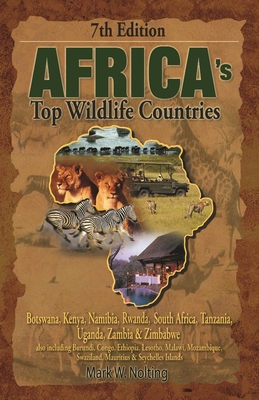 Africa's Top Wildlife Countries: Botswana, Kenya, Namibia, Rwanda, South Africa, Tanzania, Uganda, Zambia & Zimbabwe - Nolting, Mark W