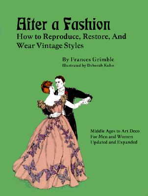 After a Fashion: How to Reproduce, Restore and Wear Vintage Styles - Grimble, Frances