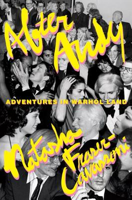 After Andy: Adventures in Warhol Land - Fraser-Cavassoni, Natasha