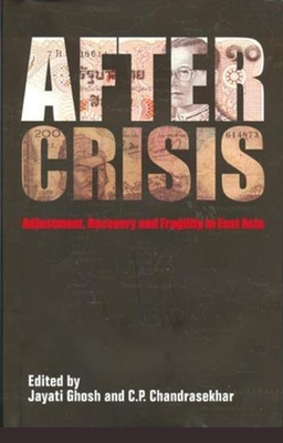 After Crisis - Adjustment, Recovery and Fragility in East Asia - Ghosh, Jayati, and Chandrasekhar, C. P.