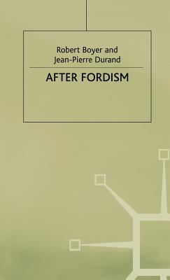 After Fordism - Boyer, Robert, and Durand, Jean-Pierre
