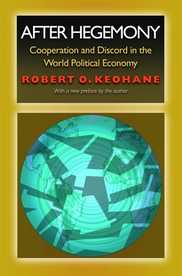 After Hegemony: Cooperation and Discord in the World Political Economy - Keohane, Robert O