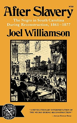 After Slavery: The Negro in South Carolina During Reconstruction 1861-1877 - Williamson, Joel