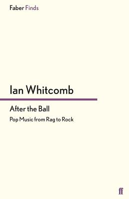 After the Ball: Pop Music from Rag to Rock - Whitcomb, Ian