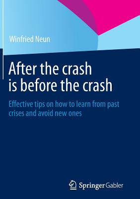 After the Crash Is Before the Crash: Effective Tips on How to Learn from Past Crises and Avoid New Ones - Neun, Winfried