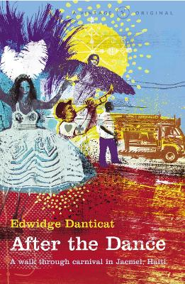 After The Dance: A Walk Through Carnival in Jacmel, Haiti - Danticat, Edwidge