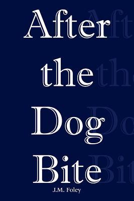 After the Dog Bite - Foley, J M
