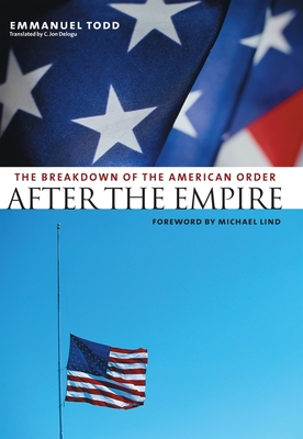After the Empire: The Breakdown of the American Order - Todd, Emmanuel, Professor