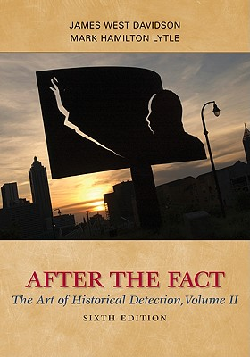 After the Fact: The Art of Historical Detection, Volume II - Davidson, James West, and Lytle, Mark H