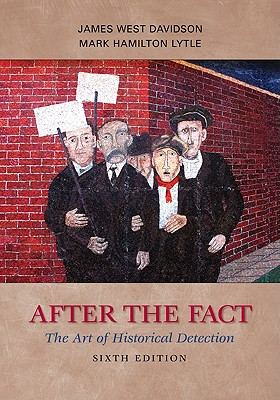 After the Fact: The Art of Historical Detection - Davidson, James West, and Lytle, Mark H