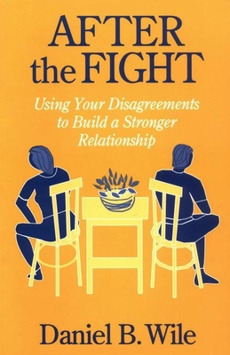 After the Fight: Using Your Disagreements to Build a Stronger Relationship - Wile, Daniel B