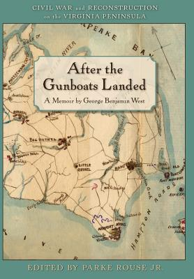 After the Gunboats Landed - West, George Benjamin, and Rouse, Parke Shepherd (Editor)