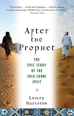 After the Prophet: The Epic Story of the Shia-Sunni Split in Islam - Hazleton, Lesley