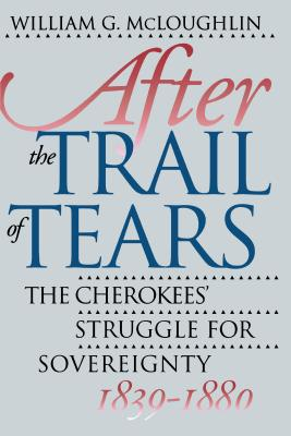 After the Trail of Tears: The Cherokees' Struggle for Sovereignty, 1839-1880 - McLoughlin, William G