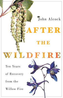 After the Wildfire: Ten Years of Recovery from the Willow Fire - Alcock, John