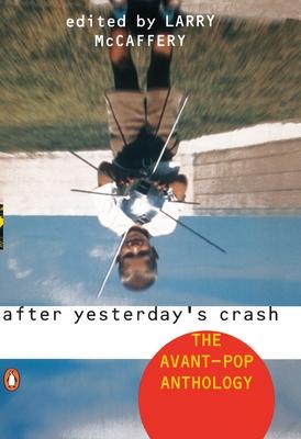 After Yesterday's Crash: The Avant-Pop Anthology - McCaffery, Larry (Editor)