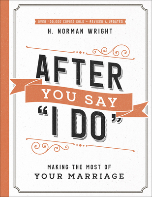 After You Say I Do: Making the Most of Your Marriage - Wright, H Norman, Dr., and Roberts, Wes, and Roberts, Judy