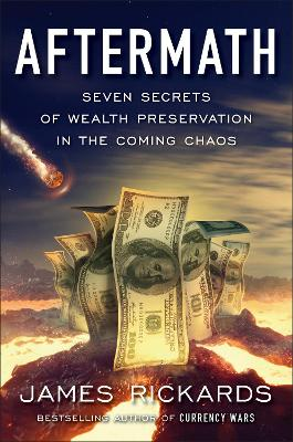Aftermath: Seven Secrets of Wealth Preservation in the Coming Chaos - Rickards, James