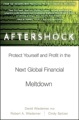 Aftershock: Protect Yourself and Profit in the Next Global Financial Meltdown - Wiedemer, David, PhD, and Wiedemer, Robert A, and Spitzer, Cindy