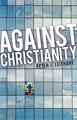 Against Christianity - Leithart, Peter J