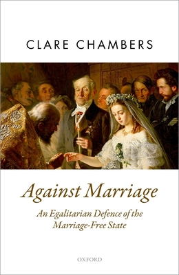 Against Marriage: An Egalitarian Defense of the Marriage-Free State - Chambers, Clare