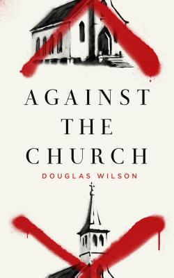 Against the Church - Wilson, Douglas J