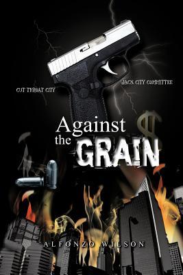 Against the Grain - Wilson, Alfonzo