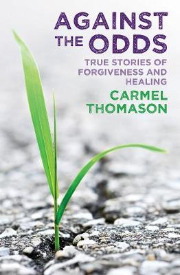Against the Odds: True Stories of Healing and Forgiveness - Thomason, Carmel