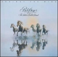 Against the Wind - Bob Seger & the Silver Bullet Band