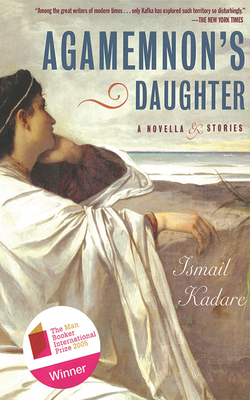 Agamemnon's Daughter: A Novella & Stories - Kadare, Ismail