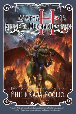 Agatha H. and the Siege of Mechanicsburg, Volume 4: Girl Genius, Book Four - Foglio, Phil, and Foglio, Kaja