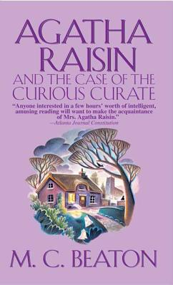 Agatha Raisin and the Case of the Curious Curate - Beaton, M C