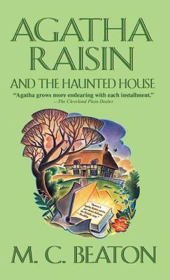 Agatha Raisin and the Haunted House: An Agatha Raisin Mystery - Beaton, M C
