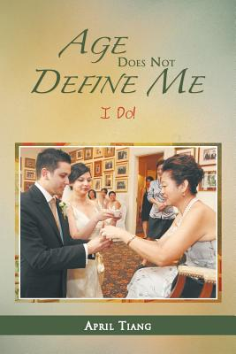 Age Does Not Define Me: I Do! - Tiang, April